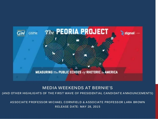 MEDIA WEEKENDS AT BERNIE'S (AND OTHER HIGHLIGHTS OF THE FIRST WAVE OF PRESIDENTIAL CANDIDAT E ANNOUNCEMENTS) ASSOCIATE PRO...