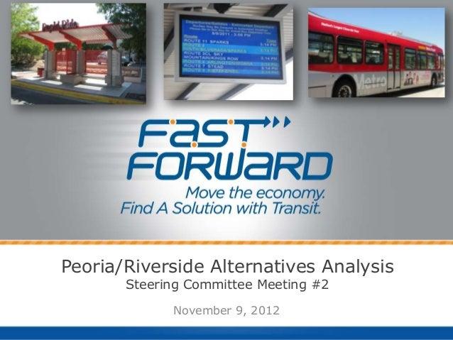 Peoria/Riverside Alternatives Analysis       Steering Committee Meeting #2             November 9, 2012