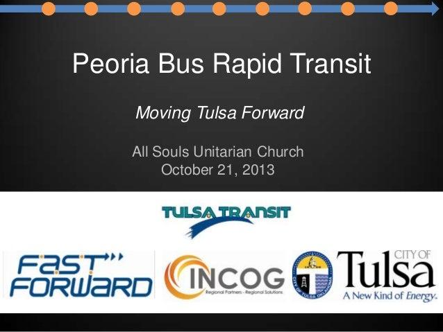 Peoria Bus Rapid Transit Moving Tulsa Forward All Souls Unitarian Church October 21, 2013