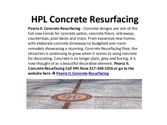 HPL Concrete ResurfacingPeoria IL Concrete Resurfacing - Concrete designs are one of thehot new trends for concrete patios...
