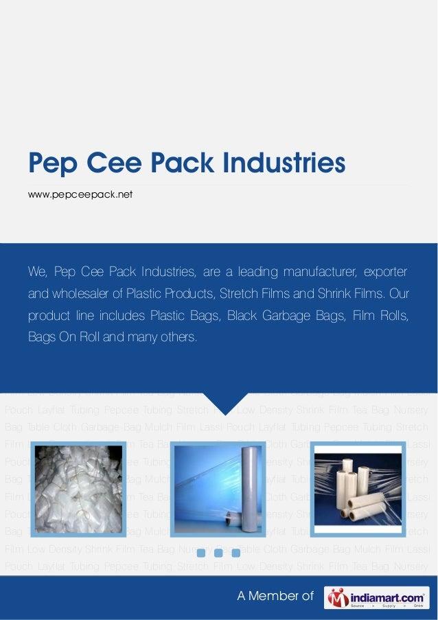 A Member ofPep Cee Pack Industrieswww.pepceepack.netLayflat Tubing Pepcee Tubing Stretch Film Low Density Shrink Film Tea ...