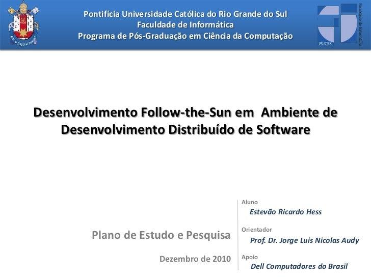 Desenvolvimento Follow-the-Sun em  Ambiente de Desenvolvimento Distribuído de Software<br />Aluno<br />Estevão Ricardo Hes...