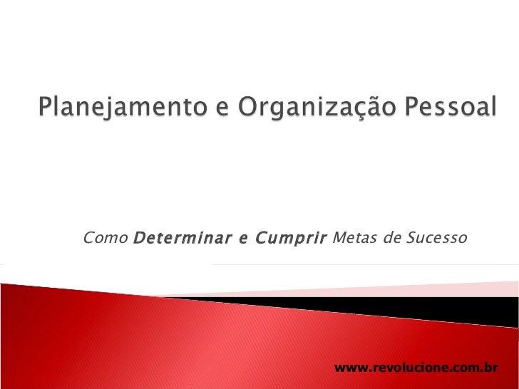 Como  Determinar e Cumprir  Metas de Sucesso www.revolucione.com.br