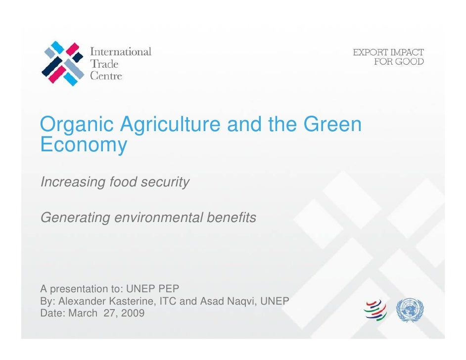 Organic Agriculture and the Green Economy Increasing food security  Generating environmental benefits     A presentation t...