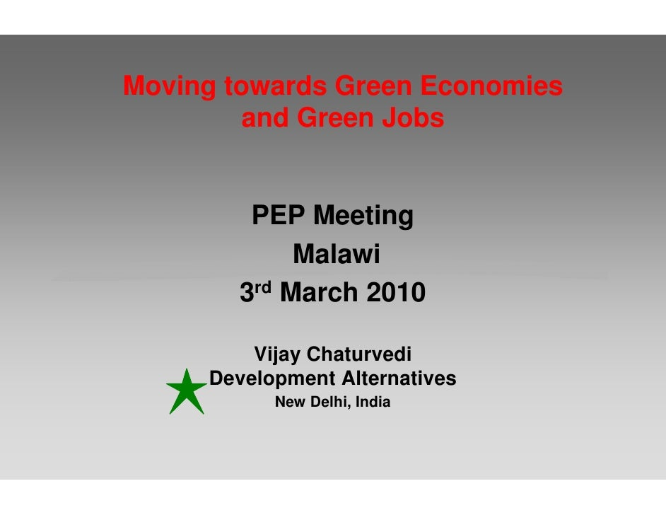 Moving towards Green Economies          and Green Jobs           PEP Meeting             Malawi        3rd March 2010     ...
