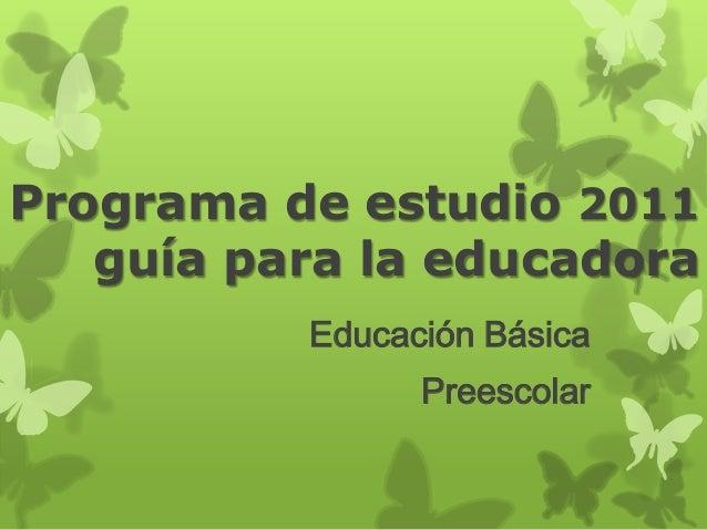 Programa de estudio 2011   guía para la educadora          Educación Básica                Preescolar