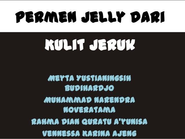 Permen Jelly dari Kulit Jeruk Meyta Yustianingsih Budihardjo Muhammad Narendra Noveratama Rahma Dian Quratu A'yunisa Venne...