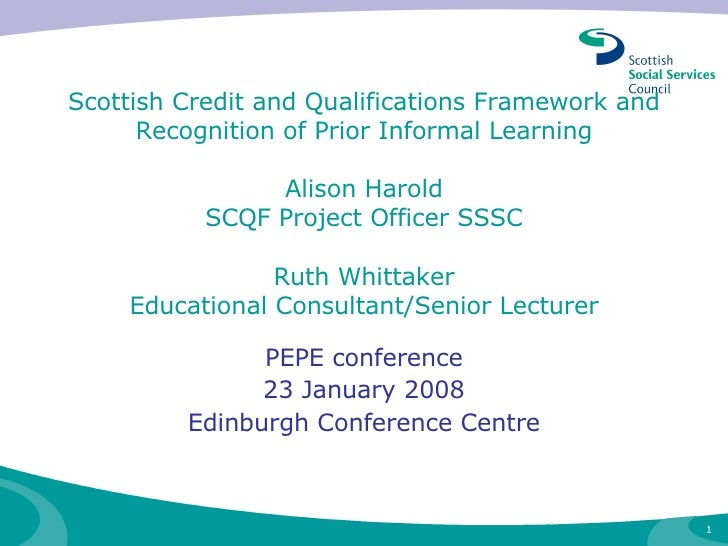 Scottish Credit and Qualifications Framework and Recognition of Prior Informal Learning Alison Harold SCQF Project Officer...