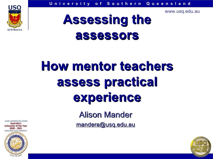 Assessing the assessors How mentor teachers assess practical experience Alison Mander [email_address]