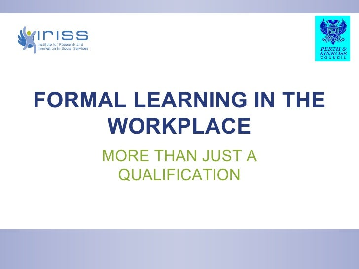 FORMAL LEARNING IN THE WORKPLACE MORE THAN JUST A QUALIFICATION