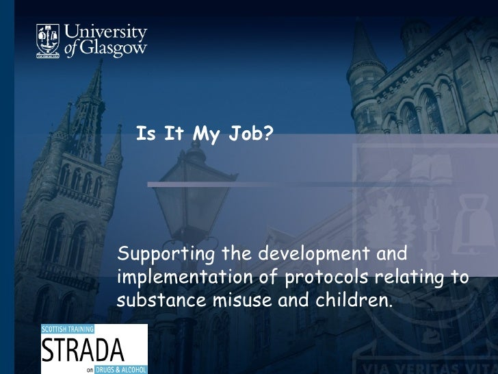 Is It My Job? Supporting the development and implementation of protocols relating to substance misuse and children.
