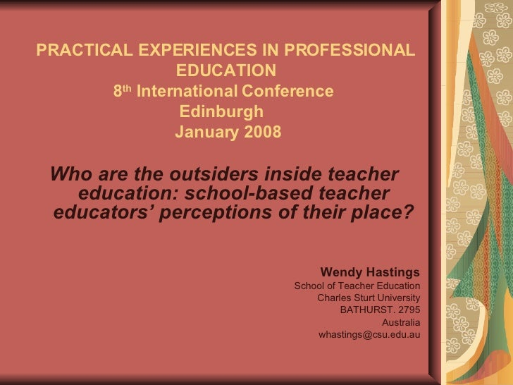 PRACTICAL EXPERIENCES IN PROFESSIONAL EDUCATION 8 th  International Conference  Edinburgh   January 2008 <ul><li>Who are t...