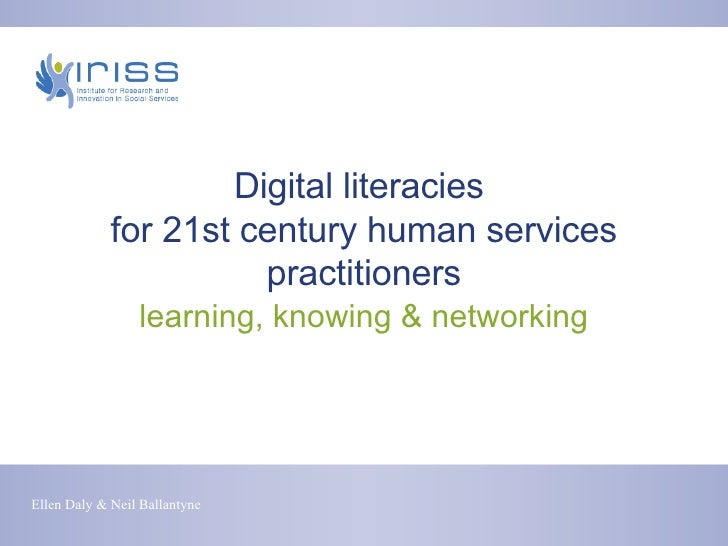 Digital literacies  for 21st century human services practitioners learning, knowing & networking