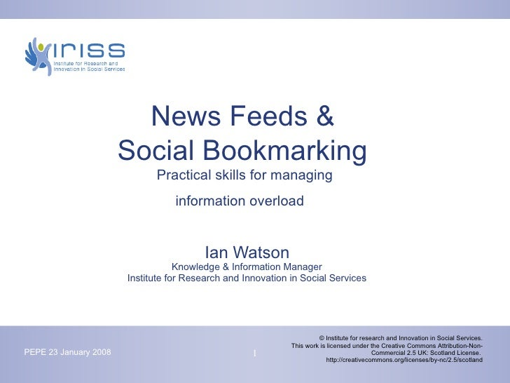 News Feeds &  Social Bookmarking   Practical skills for managing  information overload   Ian Watson Knowledge & Informatio...