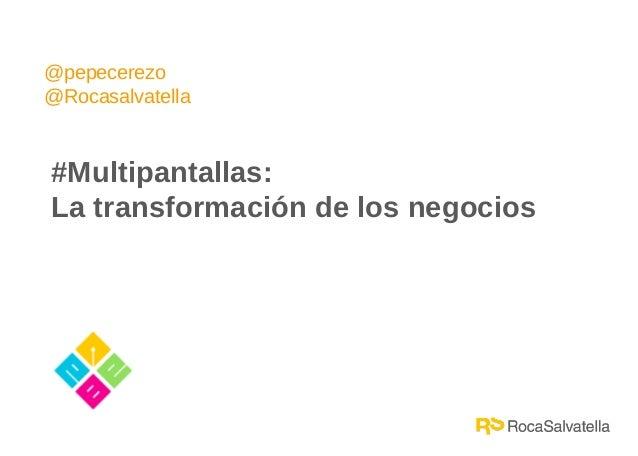 @pepecerezo @Rocasalvatella  #Multipantallas: La transformación de los negocios