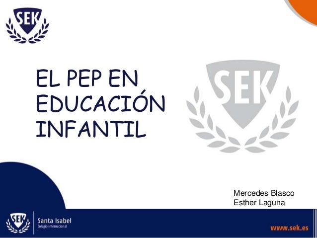 EL PEP EN EDUCACIÓN INFANTIL Mercedes Blasco Esther Laguna