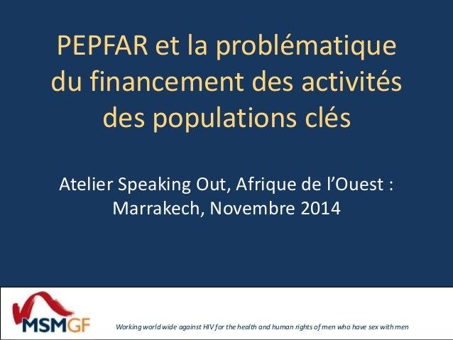 PEPFAR et la problématique  du financement des activités  des populations clés  Atelier Speaking Out, Afrique de l'Ouest :...