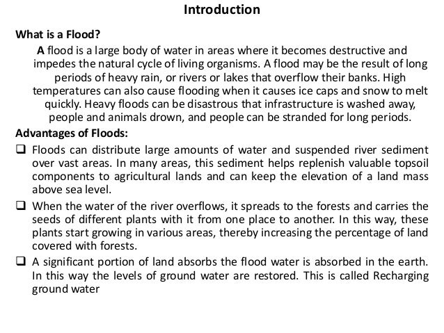 Introduction  What is a Flood?  A flood is a large body of water in areas where it becomes destructive and  impedes the na...