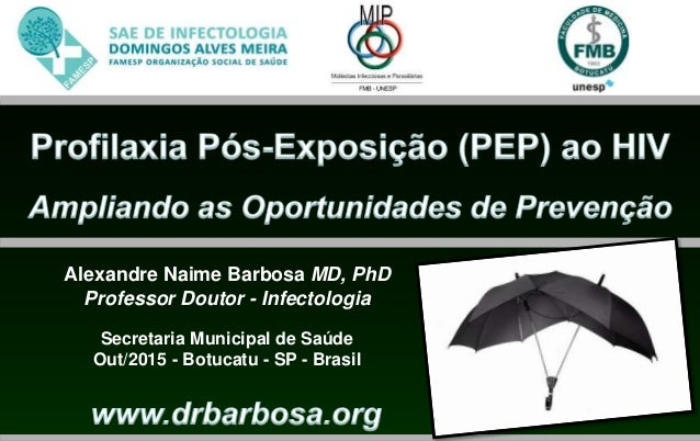 Alexandre Naime Barbosa MD, PhD Professor Doutor - Infectologia Secretaria Municipal de Saúde Out/2015 - Botucatu - SP - B...