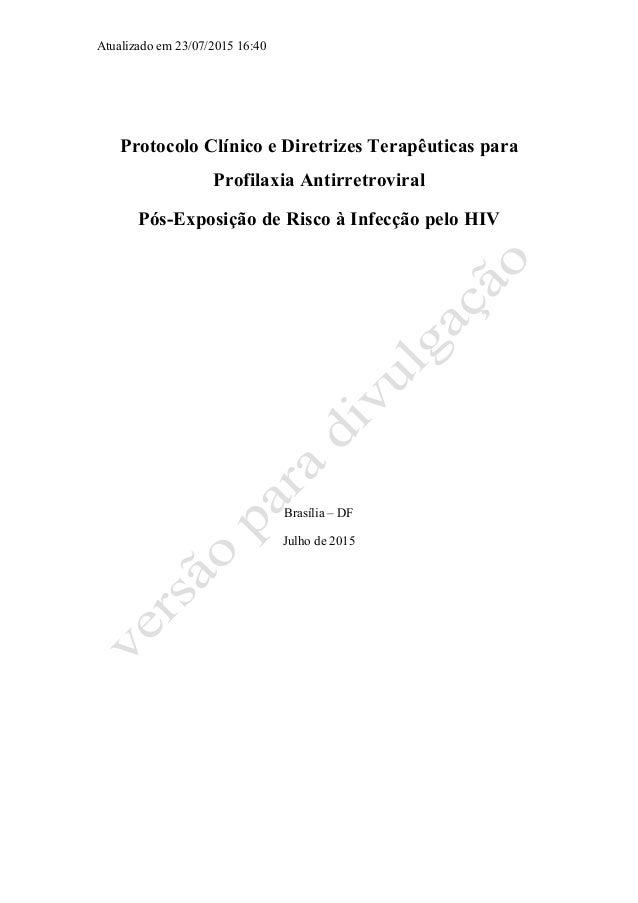 Atualizado em 23/07/2015 16:40 Protocolo Clínico e Diretrizes Terapêuticas para Profilaxia Antirretroviral Pós-Exposição d...