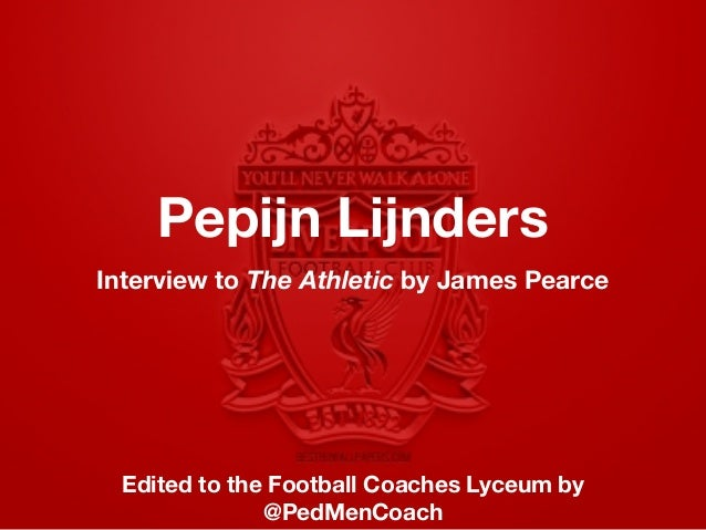 Pepijn Lijnders Interview to The Athletic by James Pearce Edited to the Football Coaches Lyceum by @PedMenCoach