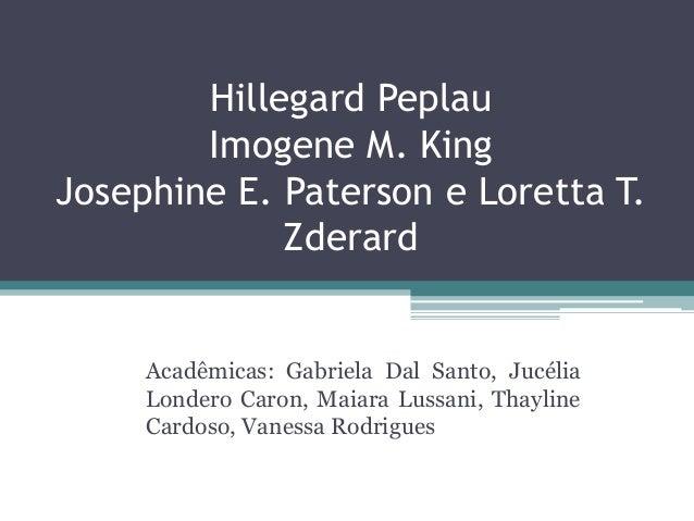 Hillegard Peplau Imogene M. King Josephine E. Paterson e Loretta T. Zderard Acadêmicas: Gabriela Dal Santo, Jucélia Londer...
