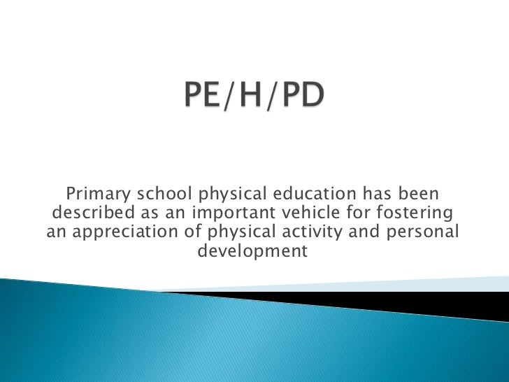 PE/H/PD<br />Primary school physical education has been described as an important vehicle for fostering an appreciation of...