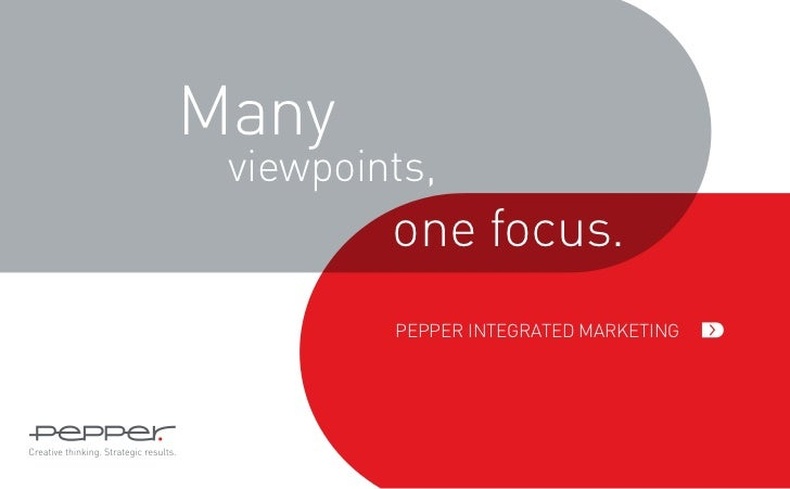 Many viewpoints,         one focus.         Pepper Integrated Marketing