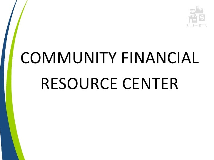 COMMUNITY FINANCIAL  RESOURCE CENTER