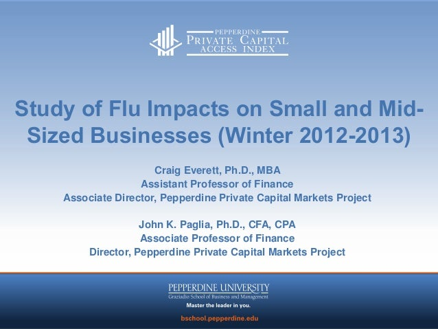 Study of Flu Impacts on Small and Mid- Sized Businesses (Winter 2012-2013)                      Craig Everett, Ph.D., MBA ...