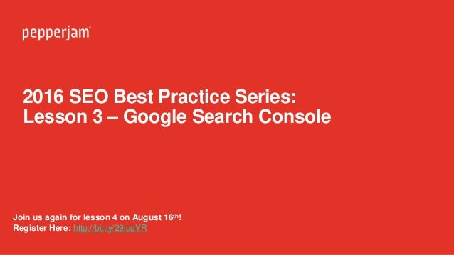 2016 SEO Best Practice Series: Lesson 3 – Google Search Console Join us again for lesson 4 on August 16th! Register Here: ...