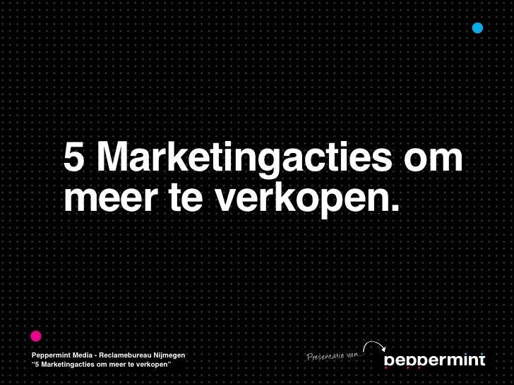 "5 Marketingacties om        meer te verkopen.Peppermint Media - Reclamebureau Nijmegen   Pre se nt at ie va n...""5 Marketi..."