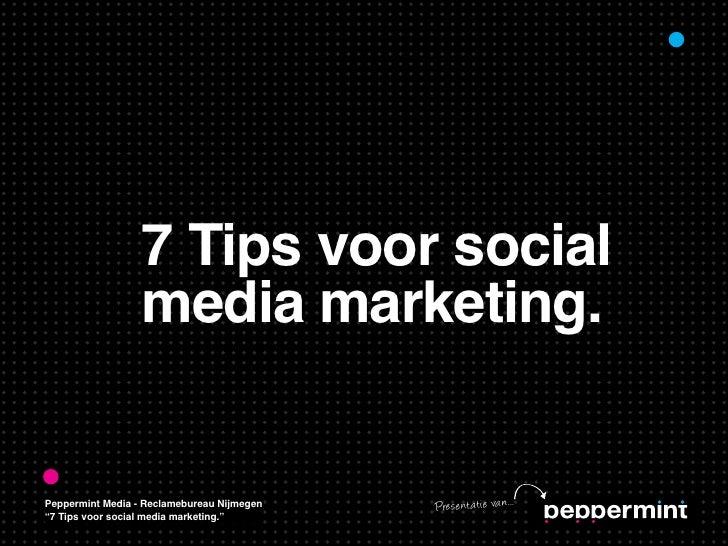 "7 Tips voor social                  media marketing.Peppermint Media - Reclamebureau Nijmegen   Pre se nt at ie va n...""7 ..."