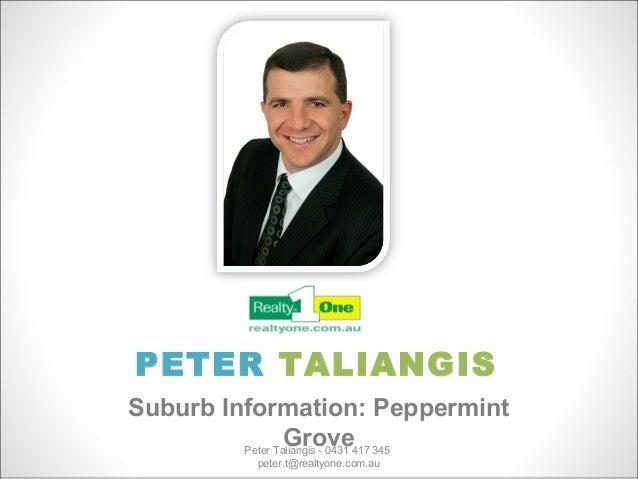 PETER TALIANGISSuburb Information: Peppermint                 Grove         Peter Taliangis - 0431 417 345             pet...