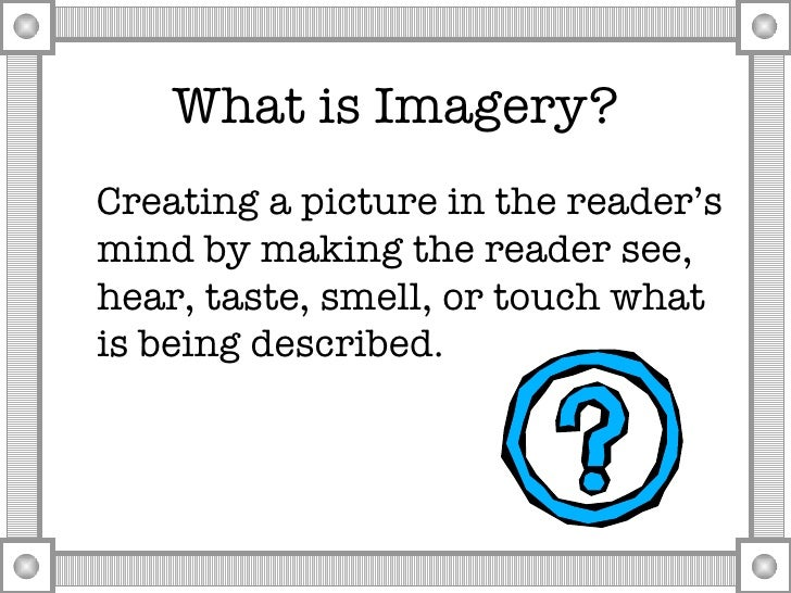 "imagery writing Imagery definition the mental pictures created by a piece of writing: ""the imagery of ""the waste land"" — crumbling towers, dried-up wells, toppled tombstones."