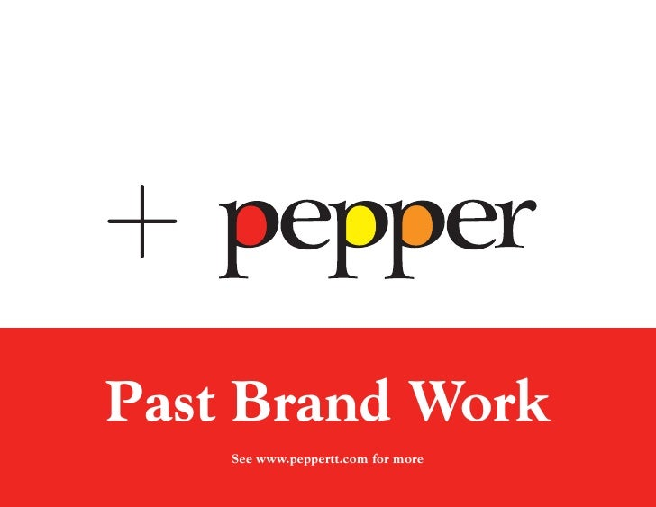 Past Brand Work     See www.peppertt.com for more                                     11
