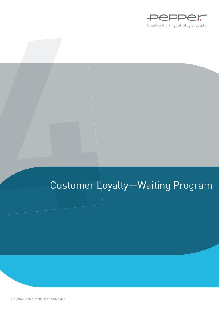 4                    Customer Loyalty—Waiting ProgramA GLOBAL COMPUTERSHARE COMPANY