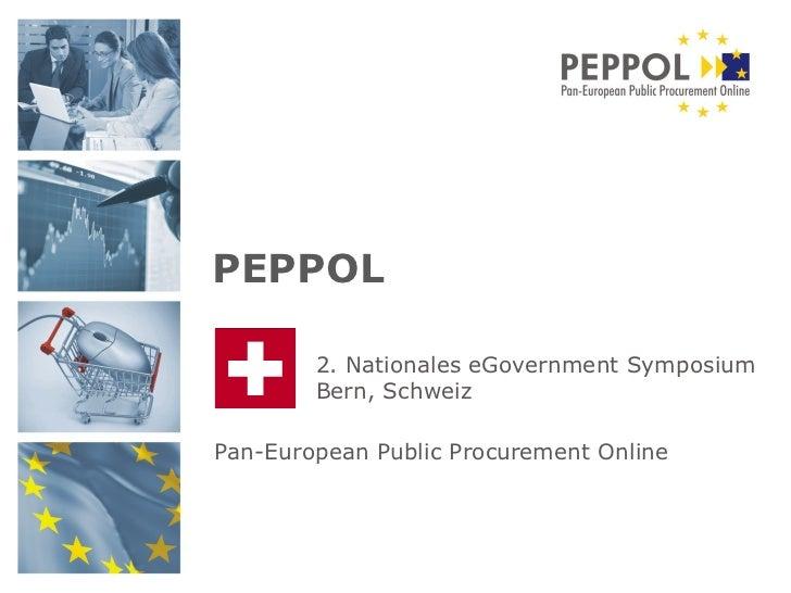 Pan-European Public Procurement Online PEPPOL 2. Nationales eGovernment Symposium Bern, Schweiz