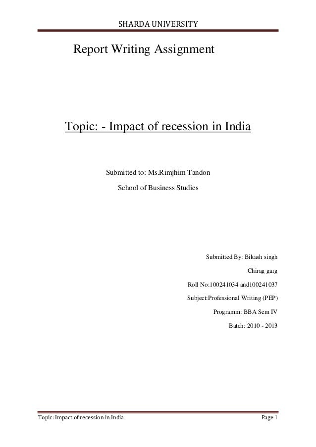 SHARDA UNIVERSITY              Report Writing Assignment          Topic: - Impact of recession in India                   ...