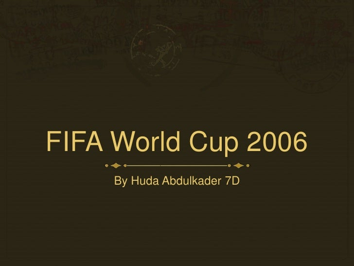 FIFA World Cup 2006<br />By Huda Abdulkader 7D<br />
