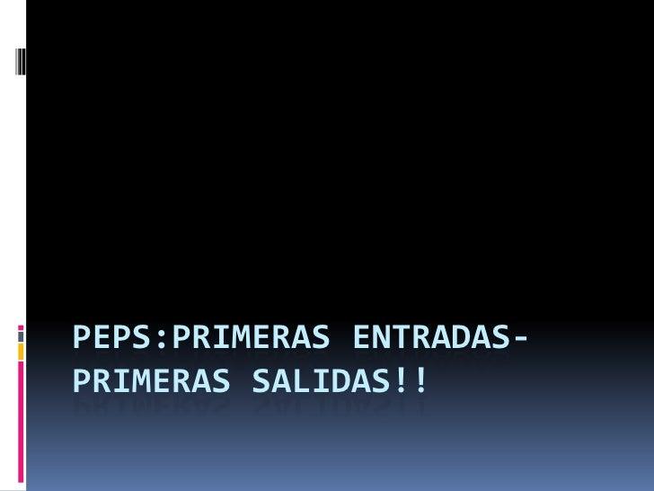 PEPS:PRIMERAS ENTRADAS-PRIMERAS SALIDAS!!<br />