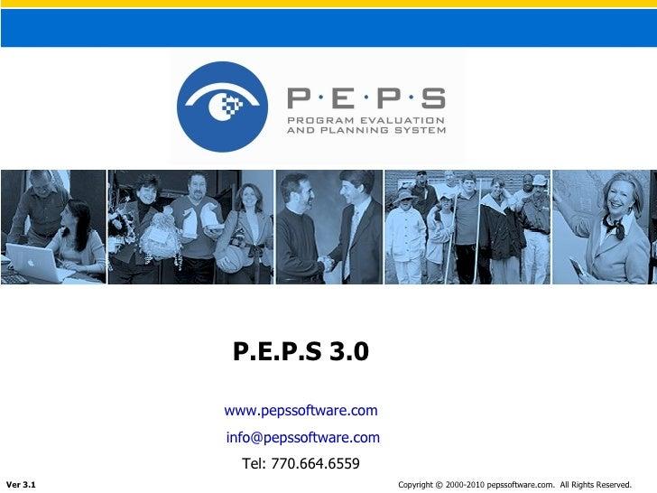 P.E.P.S 3.0 www.pepssoftware.com [email_address] Tel: 770.664.6559 Ver 3.1 Copyright © 2000-2010 pepssoftware.com.  All Ri...