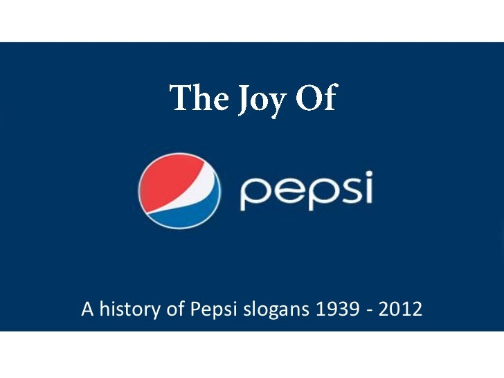 A history of Pepsi slogans 1939 - 2012