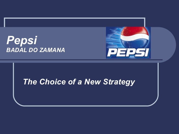 Pepsi BADAL DO ZAMANA The Choice of a New Strategy