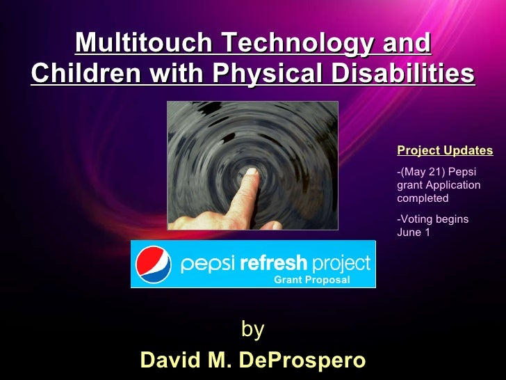 Multitouch Technology and Children with Physical Disabilities by David M. DeProspero Project Updates -(May 21) Pepsi grant...
