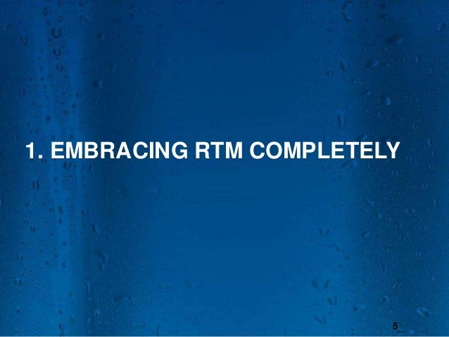 1. EMBRACING RTM COMPLETELY  5