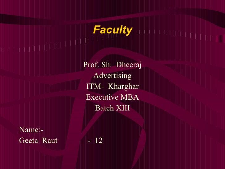 Faculty <ul><li>Prof. Sh.  Dheeraj </li></ul><ul><li>Advertising </li></ul><ul><li>ITM-  Kharghar </li></ul><ul><li>Execut...