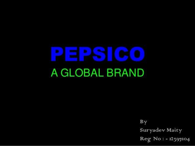 PEPSICO A GLOBAL BRAND By Suryadev Maity Reg No : - 12397104