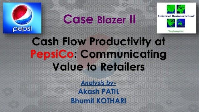 Cash Flow Productivity at PepsiCo: Communicating Value to Retailers Analysis by- Akash PATIL Bhumit KOTHARI Case Blazer II