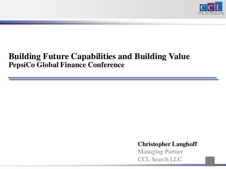 Building Future Capabilities and Building ValuePepsiCo Global Finance Conference                                    Christ...
